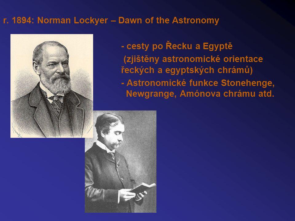r. 1894: Norman Lockyer – Dawn of the Astronomy - cesty po Řecku a Egyptě (zjištěny astronomické orientace řeckých a egyptských chrámů) - Astronomické