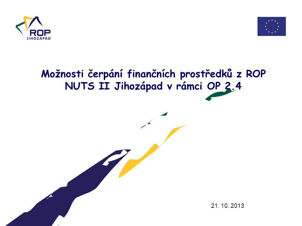 21. 10. 2013 Možnosti čerpání finančních prostředků z ROP NUTS II Jihozápad v rámci OP 2.4