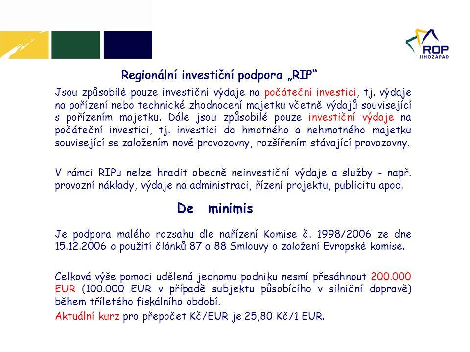 """Regionální investiční podpora """"RIP"""" Jsou způsobilé pouze investiční výdaje na počáteční investici, tj. výdaje na pořízení nebo technické zhodnocení ma"""