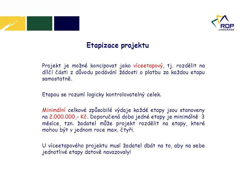 Etapizace projektu Projekt je možné koncipovat jako víceetapový, tj. rozdělit na dílčí části z důvodu podávání žádosti o platbu za každou etapu samost