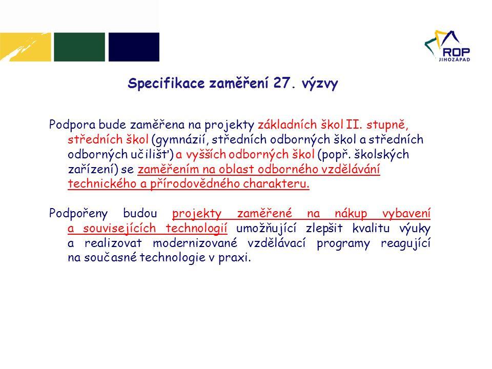 Specifikace zaměření 27. výzvy Podpora bude zaměřena na projekty základních škol II. stupně, středních škol (gymnázií, středních odborných škol a stře