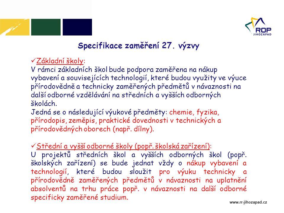 www.rr-jihozapad.cz Specifikace zaměření 27. výzvy Základní školy: V rámci základních škol bude podpora zaměřena na nákup vybavení a souvisejících tec