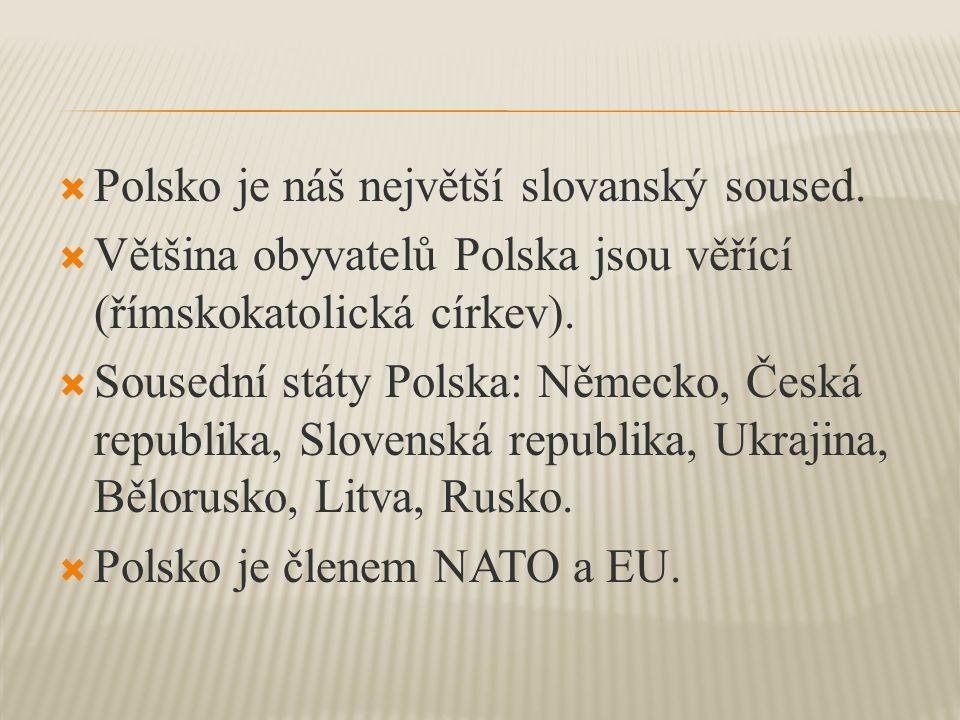  Polsko je náš největší slovanský soused.  Většina obyvatelů Polska jsou věřící (římskokatolická církev).  Sousední státy Polska: Německo, Česká re