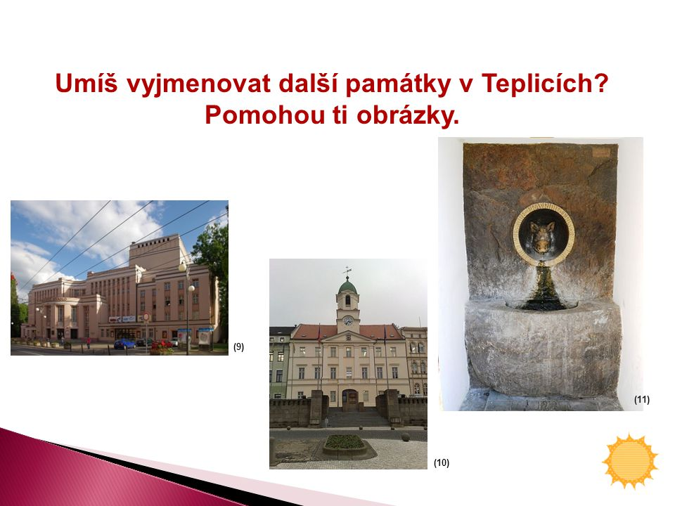 Umíš vyjmenovat další památky v Teplicích? Pomohou ti obrázky. (10) (9) (11)