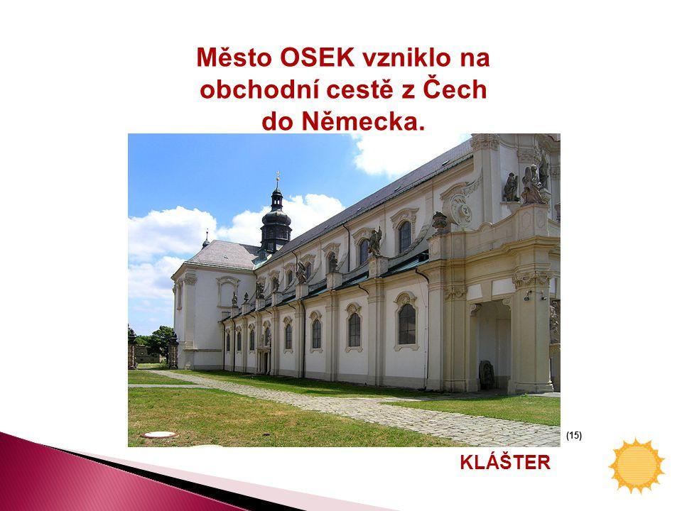KLÁŠTER (15) Město OSEK vzniklo na obchodní cestě z Čech do Německa.