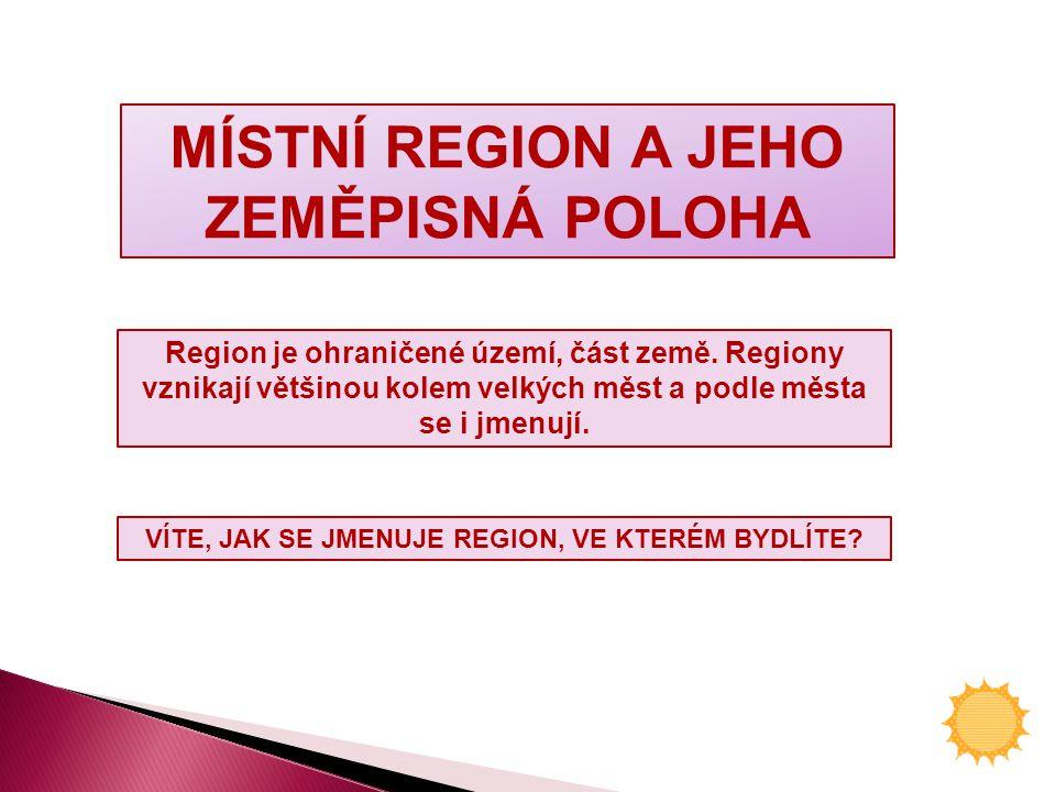 MÍSTNÍ REGION A JEHO ZEMĚPISNÁ POLOHA Region je ohraničené území, část země.