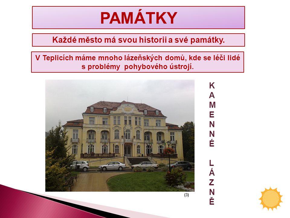 PAMÁTKY Každé město má svou historii a své památky.
