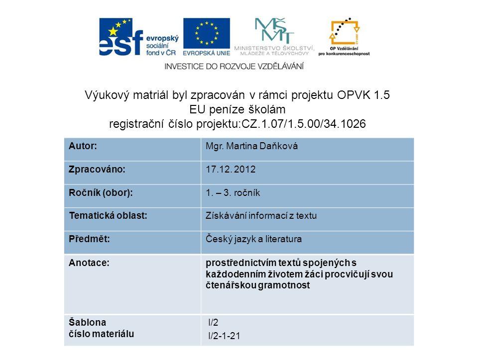 Výukový matriál byl zpracován v rámci projektu OPVK 1.5 EU peníze školám registrační číslo projektu:CZ.1.07/1.5.00/34.1026 Autor:Mgr. Martina Daňková