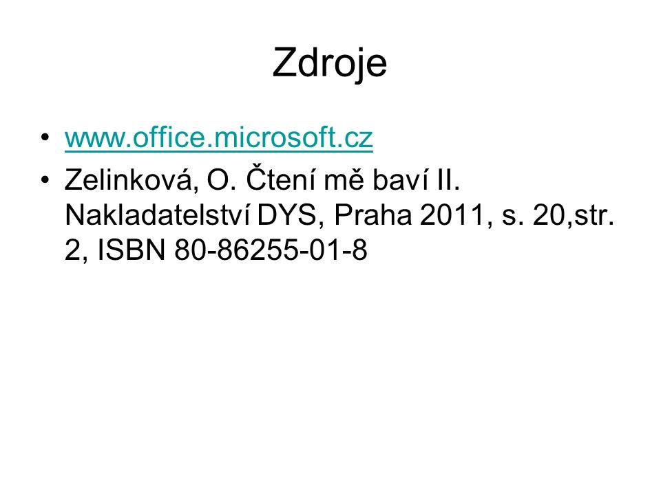 Zdroje www.office.microsoft.cz Zelinková, O. Čtení mě baví II. Nakladatelství DYS, Praha 2011, s. 20,str. 2, ISBN 80-86255-01-8
