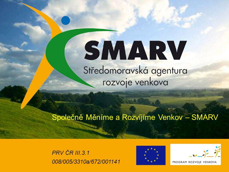 1 Společně Měníme a Rozvíjíme Venkov – SMARV PRV ČR III.3.1 008/005/3310a/672/001141