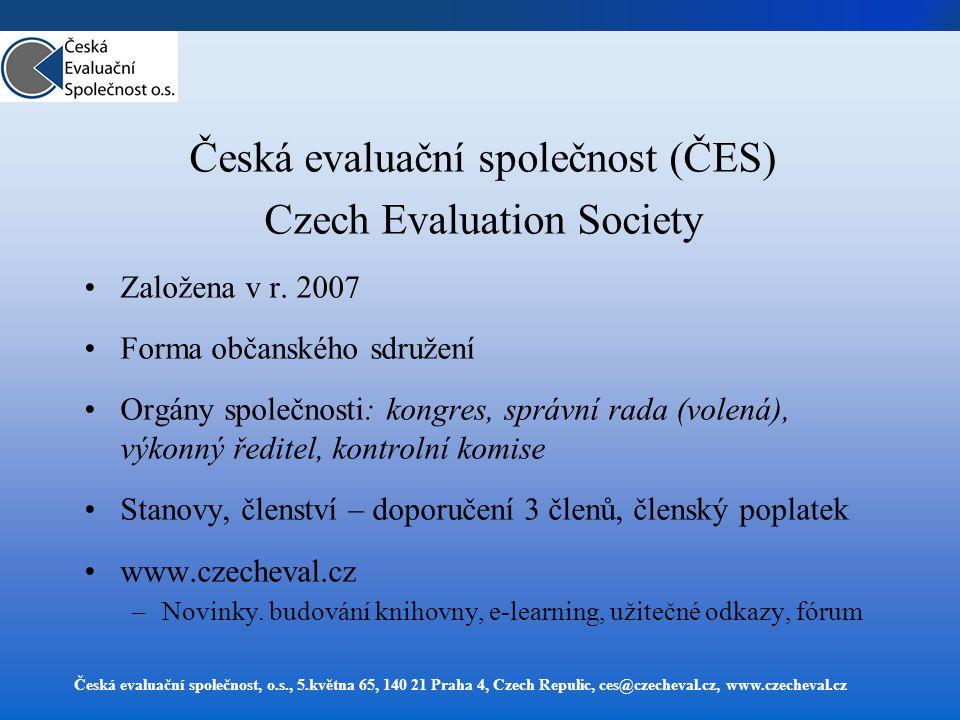 Česká evaluační společnost, o.s., 5.května 65, 140 21 Praha 4, Czech Repulic, ces@czecheval.cz, www.czecheval.cz Česká evaluační společnost (ČES) Czech Evaluation Society Založena v r.