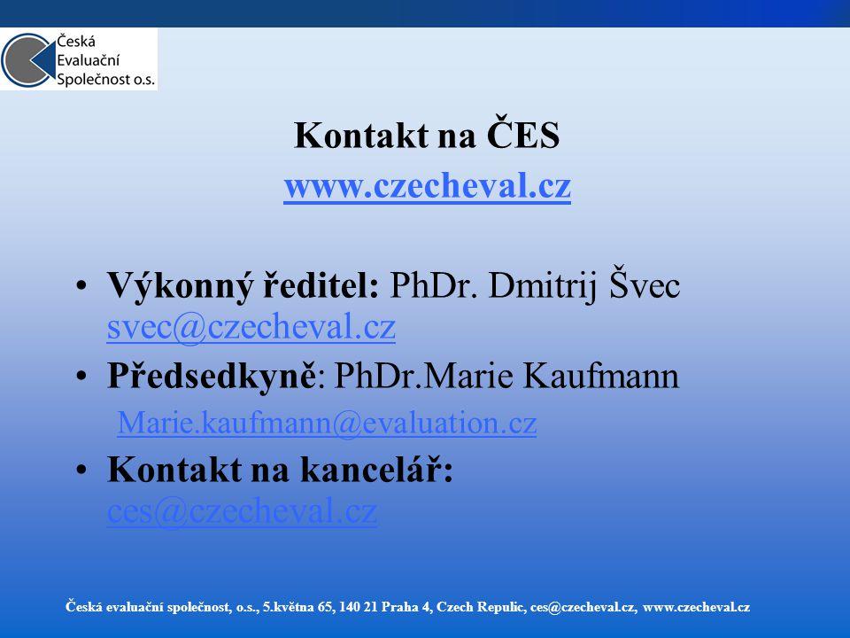 Česká evaluační společnost, o.s., 5.května 65, 140 21 Praha 4, Czech Repulic, ces@czecheval.cz, www.czecheval.cz Kontakt na ČES www.czecheval.cz Výkonný ředitel: PhDr.