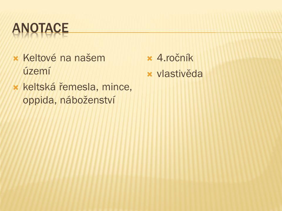 NÁZEV ŠKOLY: ZŠ a MŠ Černčice, okres Náchod AUTOR: Hana Sedláčková NÁZEV: VY_32_INOVACE_03_Keltové TEMA: Starší české dějiny ČÍSLO PROJEKTU: CZ.1.07/1.4.00/21.0797 Třída – 4.- 5.