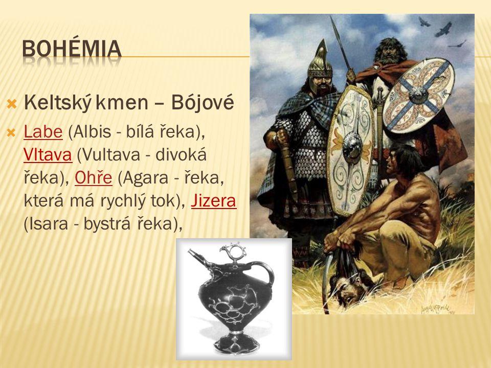  Keltský kmen – Bójové  Labe (Albis - bílá řeka), Vltava (Vultava - divoká řeka), Ohře (Agara - řeka, která má rychlý tok), Jizera (Isara - bystrá řeka), LabeOhře