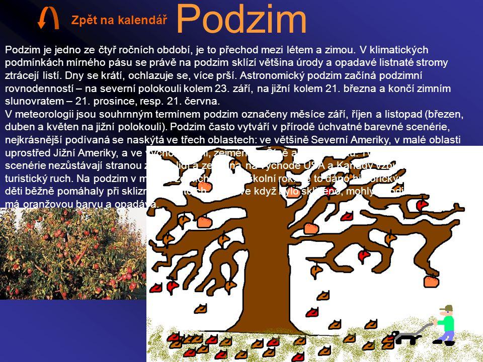 Podzim Podzim je jedno ze čtyř ročních období, je to přechod mezi létem a zimou. V klimatických podmínkách mírného pásu se právě na podzim sklízí větš