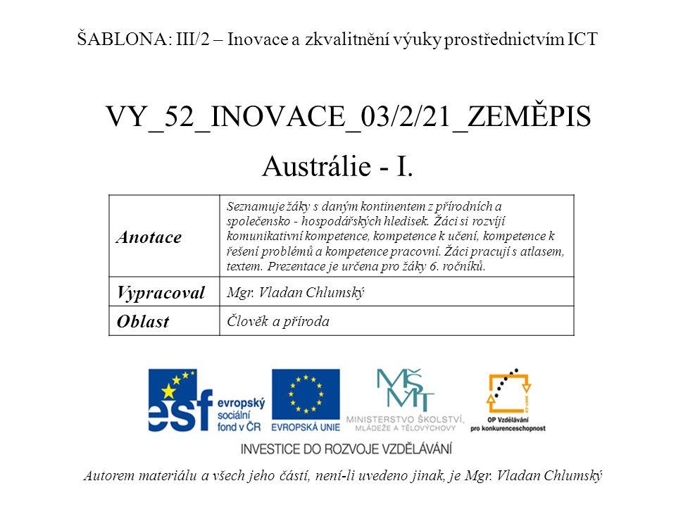 VY_52_INOVACE_03/2/21_ZEMĚPIS Austrálie - I. Autorem materiálu a všech jeho částí, není-li uvedeno jinak, je Mgr. Vladan Chlumský ŠABLONA: III/2 – Ino
