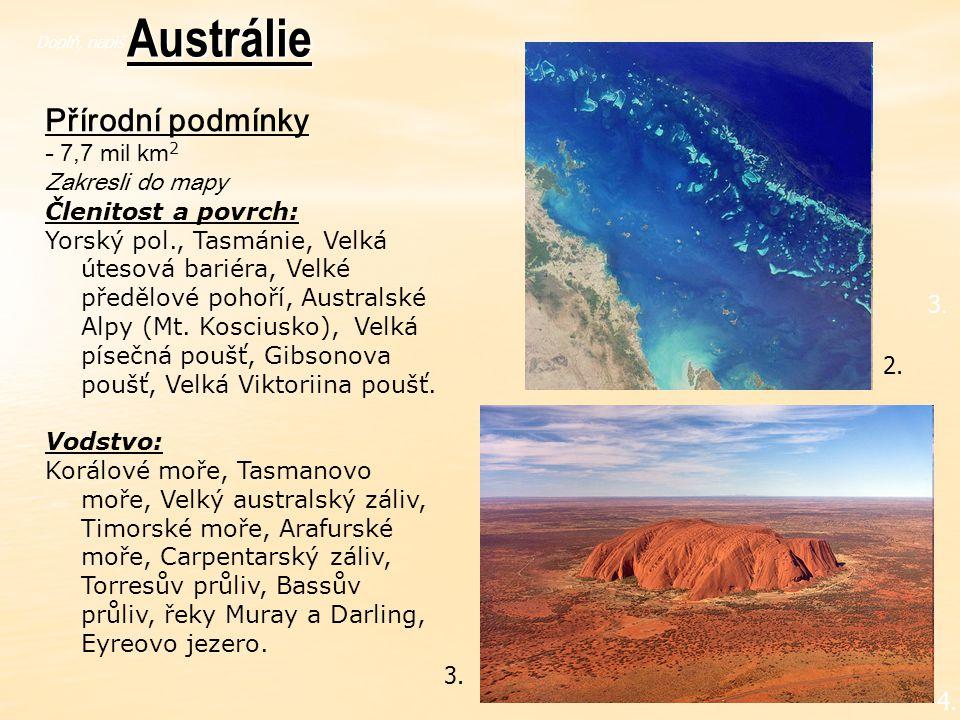 3. 4.Austrálie Přírodní podmínky - 7,7 mil km 2 Zakresli do mapy Členitost a povrch: Yorský pol., Tasmánie, Velká útesová bariéra, Velké předělové poh