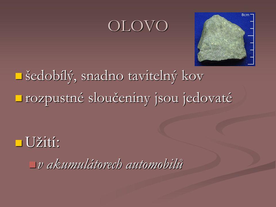 OLOVO šedobílý, snadno tavitelný kov šedobílý, snadno tavitelný kov rozpustné sloučeniny jsou jedovaté rozpustné sloučeniny jsou jedovaté Užití: Užití