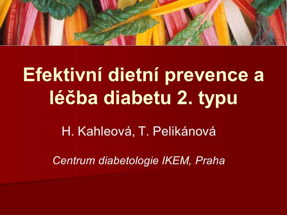 Efektivní dietní prevence a léčba diabetu 2. typu H. Kahleová, T. Pelikánová Centrum diabetologie IKEM, Praha