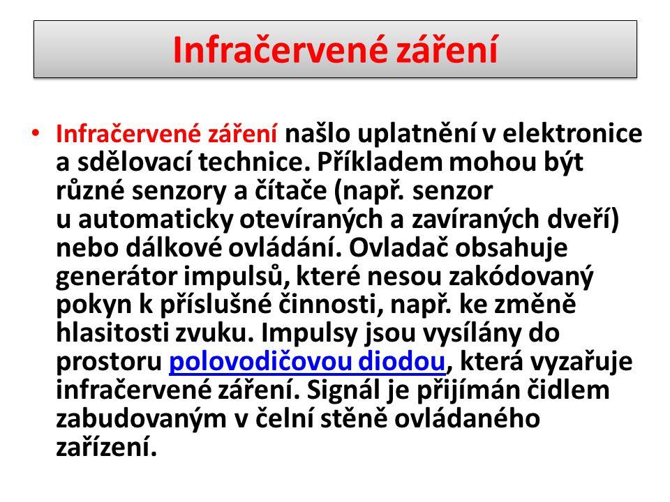 Infračervené záření našlo uplatnění v elektronice a sdělovací technice. Příkladem mohou být různé senzory a čítače (např. senzor u automaticky otevíra