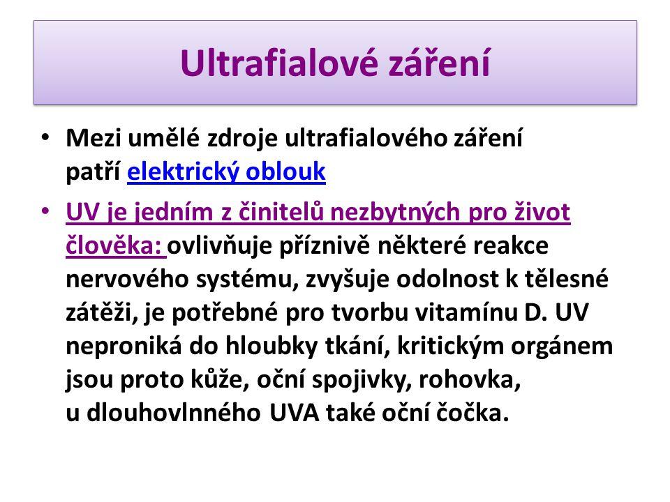 Ultrafialové záření Mezi umělé zdroje ultrafialového záření patří elektrický obloukelektrický oblouk UV je jedním z činitelů nezbytných pro život člov