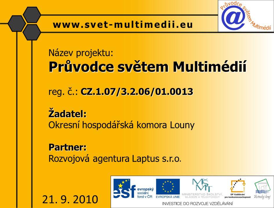 Název projektu: Průvodce světem Multimédií CZ.1.07/3.2.06/01.0013 reg. č.: CZ.1.07/3.2.06/01.0013Žadatel: Okresní hospodářská komora LounyPartner: Roz