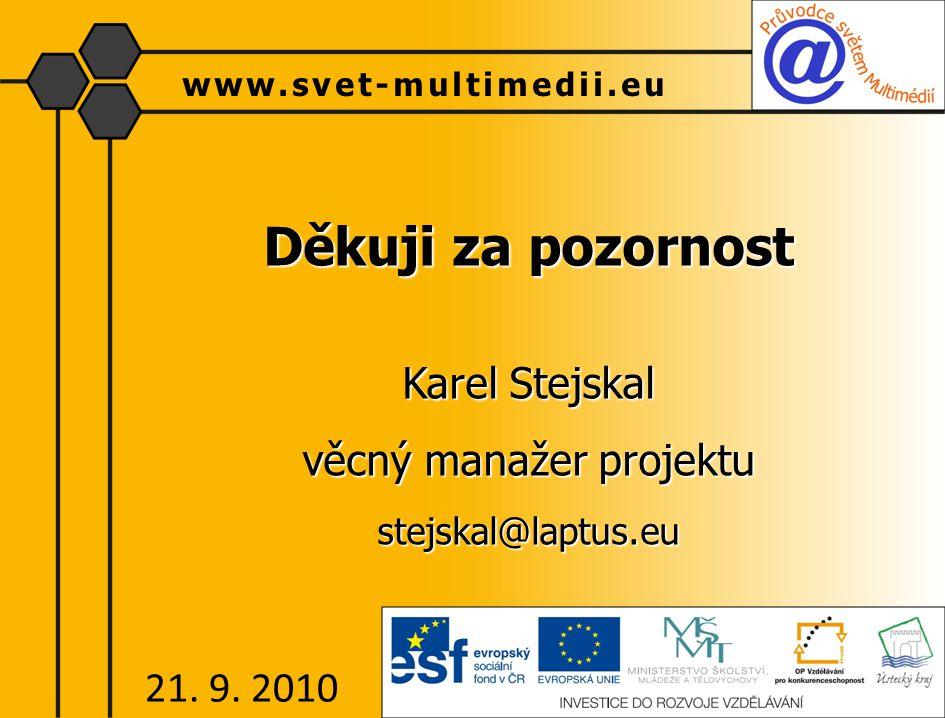 Děkuji za pozornost Karel Stejskal věcný manažer projektu stejskal@laptus.eu www.svet-multimedii.eu 21. 9. 2010