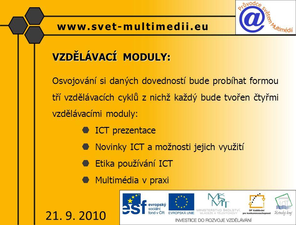 VZDĚLÁVACÍ MODULY: Osvojování si daných dovedností bude probíhat formou tří vzdělávacích cyklů z nichž každý bude tvořen čtyřmi vzdělávacími moduly: ICT prezentace Novinky ICT a možnosti jejich využití Etika používání ICT Multimédia v praxi www.svet-multimedii.eu 21.