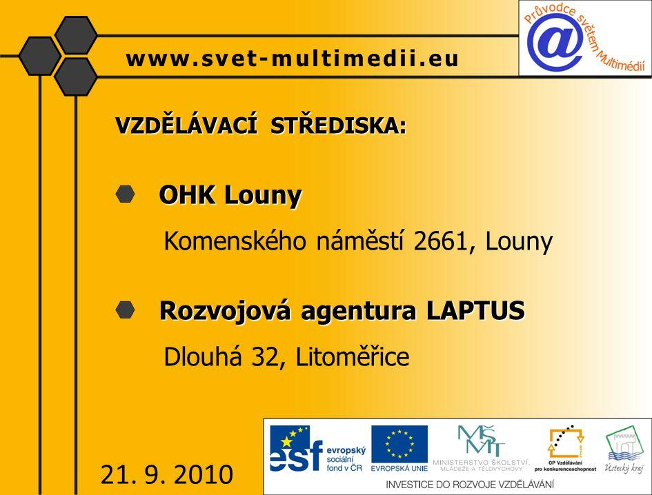 VZDĚLÁVACÍ STŘEDISKA: OHK Louny Komenského náměstí 2661, Louny Rozvojová agentura LAPTUS Dlouhá 32, Litoměřice www.svet-multimedii.eu 21. 9. 2010