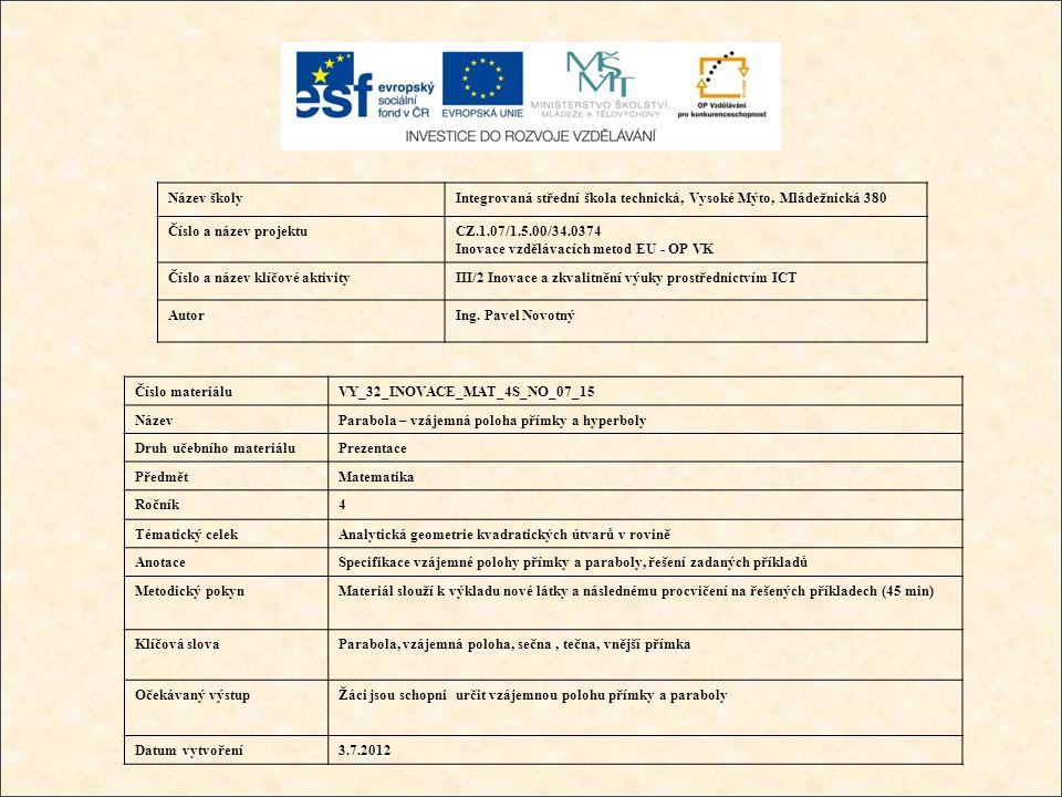 Název školyIntegrovaná střední škola technická, Vysoké Mýto, Mládežnická 380 Číslo a název projektuCZ.1.07/1.5.00/34.0374 Inovace vzdělávacích metod EU - OP VK Číslo a název klíčové aktivityIII/2 Inovace a zkvalitnění výuky prostřednictvím ICT AutorIng.
