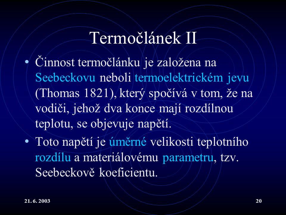 21. 6. 200320 Termočlánek II Činnost termočlánku je založena na Seebeckovu neboli termoelektrickém jevu (Thomas 1821), který spočívá v tom, že na vodi