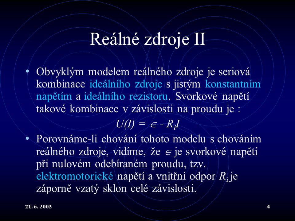 21. 6. 20034 Reálné zdroje II Obvyklým modelem reálného zdroje je seriová kombinace ideálního zdroje s jistým konstantním napětím a ideálního rezistor