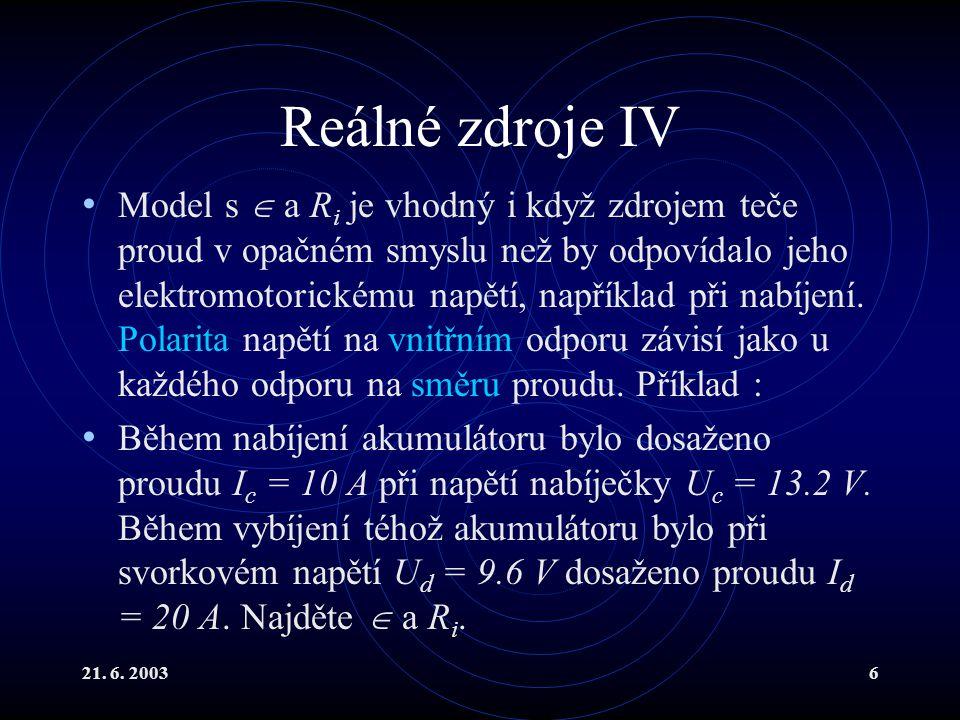 21. 6. 20036 Reálné zdroje IV Model s  a R i je vhodný i když zdrojem teče proud v opačném smyslu než by odpovídalo jeho elektromotorickému napětí, n
