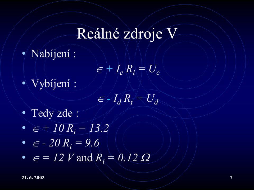 21. 6. 20037 Reálné zdroje V Nabíjení :  + I c R i = U c Vybíjení :  - I d R i = U d Tedy zde :  + 10 R i = 13.2  - 20 R i = 9.6  = 12 V and R i