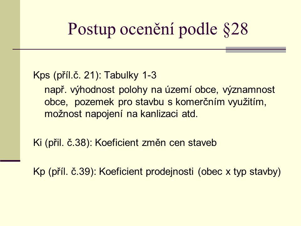 Postup ocenění podle §28 Kps (příl.č. 21): Tabulky 1-3 např. výhodnost polohy na území obce, významnost obce, pozemek pro stavbu s komerčním využitím,
