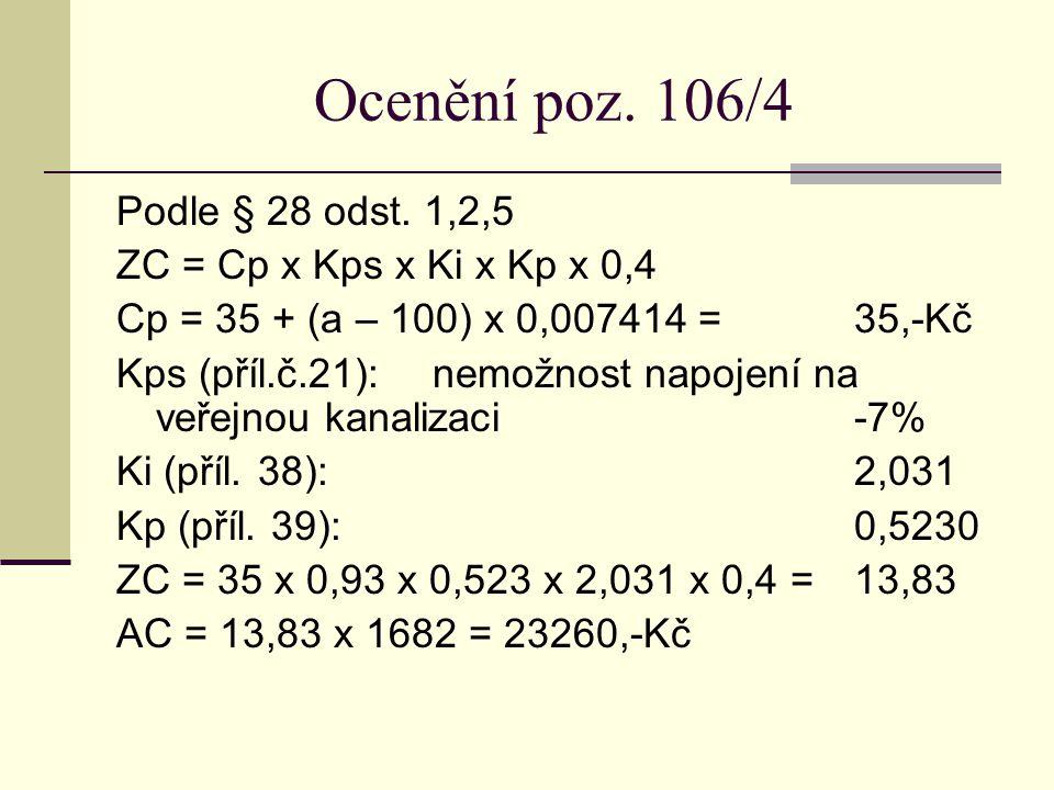 Ocenění poz. 106/4 Podle § 28 odst. 1,2,5 ZC = Cp x Kps x Ki x Kp x 0,4 Cp = 35 + (a – 100) x 0,007414 = 35,-Kč Kps (příl.č.21):nemožnost napojení na