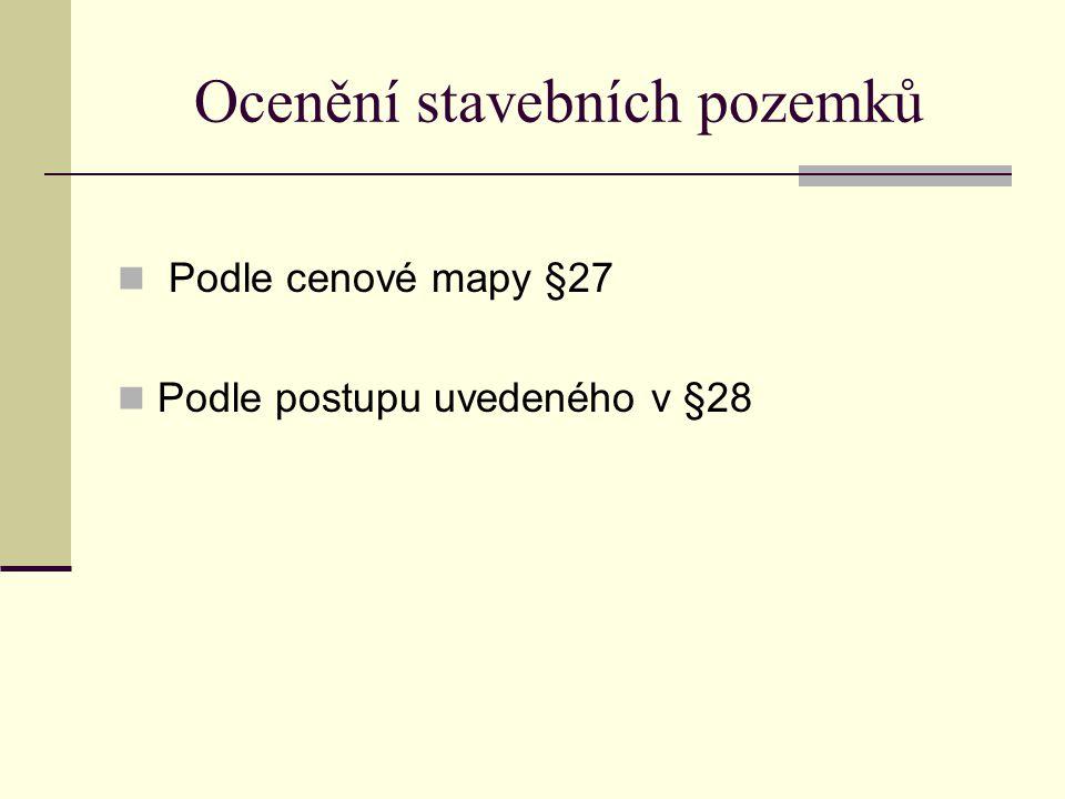 Ocenění stavebních pozemků Podle cenové mapy §27 Podle postupu uvedeného v §28