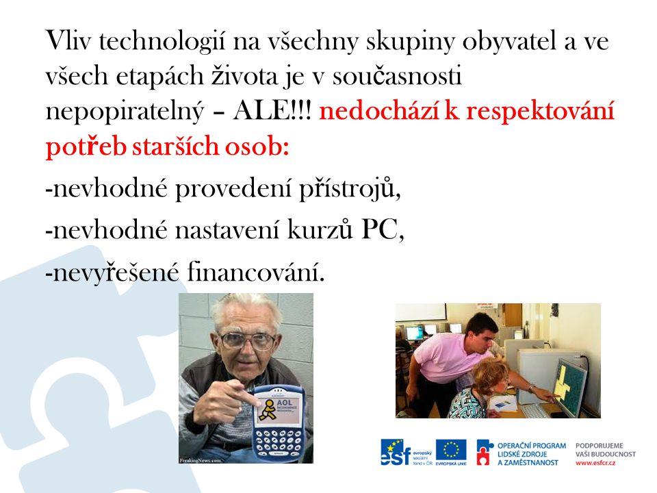 Vliv technologií na všechny skupiny obyvatel a ve všech etapách ž ivota je v sou č asnosti nepopiratelný – ALE!!.