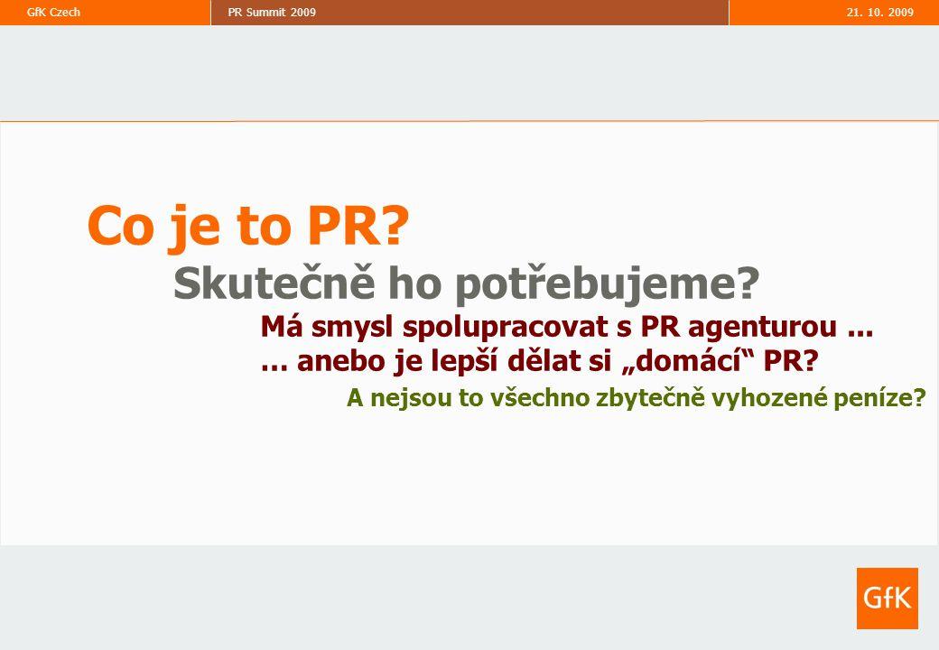 """PR Summit 2009GfK Czech 2 Co je to PR? Skutečně ho potřebujeme? Má smysl spolupracovat s PR agenturou... … anebo je lepší dělat si """"domácí"""" PR? A nejs"""