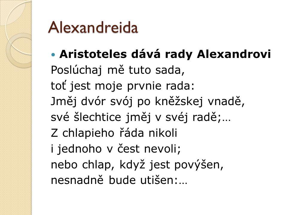 Alexandreida Aristoteles dává rady Alexandrovi Poslúchaj mě tuto sada, toť jest moje prvnie rada: Jměj dvór svój po kněžskej vnadě, své šlechtice jměj