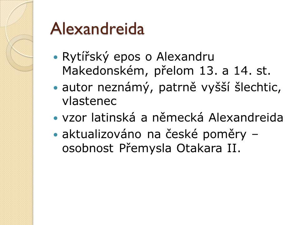 Alexandreida Rytířský epos o Alexandru Makedonském, přelom 13. a 14. st. autor neznámý, patrně vyšší šlechtic, vlastenec vzor latinská a německá Alexa