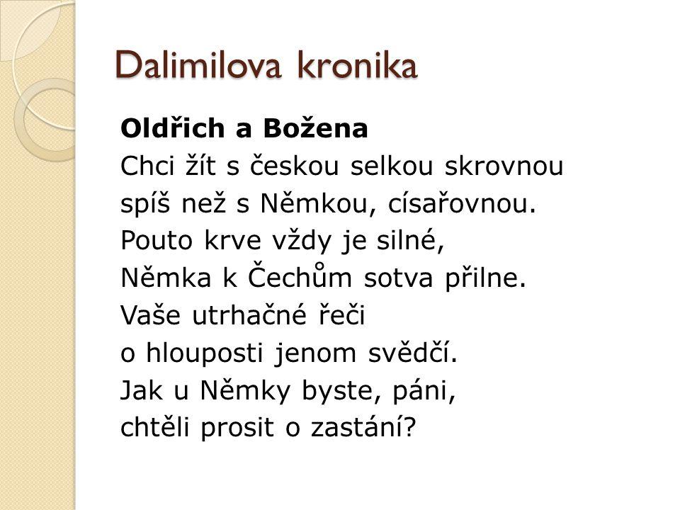 Dalimilova kronika Oldřich a Božena Chci žít s českou selkou skrovnou spíš než s Němkou, císařovnou. Pouto krve vždy je silné, Němka k Čechům sotva př