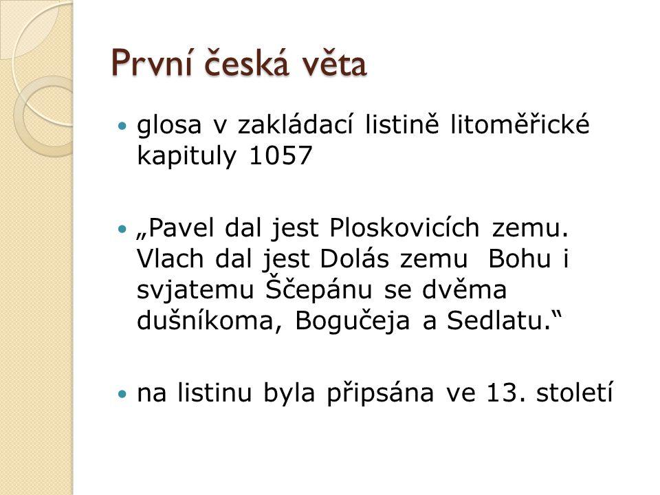 """První česká věta glosa v zakládací listině litoměřické kapituly 1057 """"Pavel dal jest Ploskovicích zemu. Vlach dal jest Dolás zemu Bohu i svjatemu Ščep"""