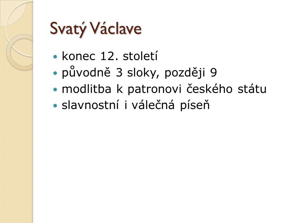 Svatý Václave konec 12. století původně 3 sloky, později 9 modlitba k patronovi českého státu slavnostní i válečná píseň