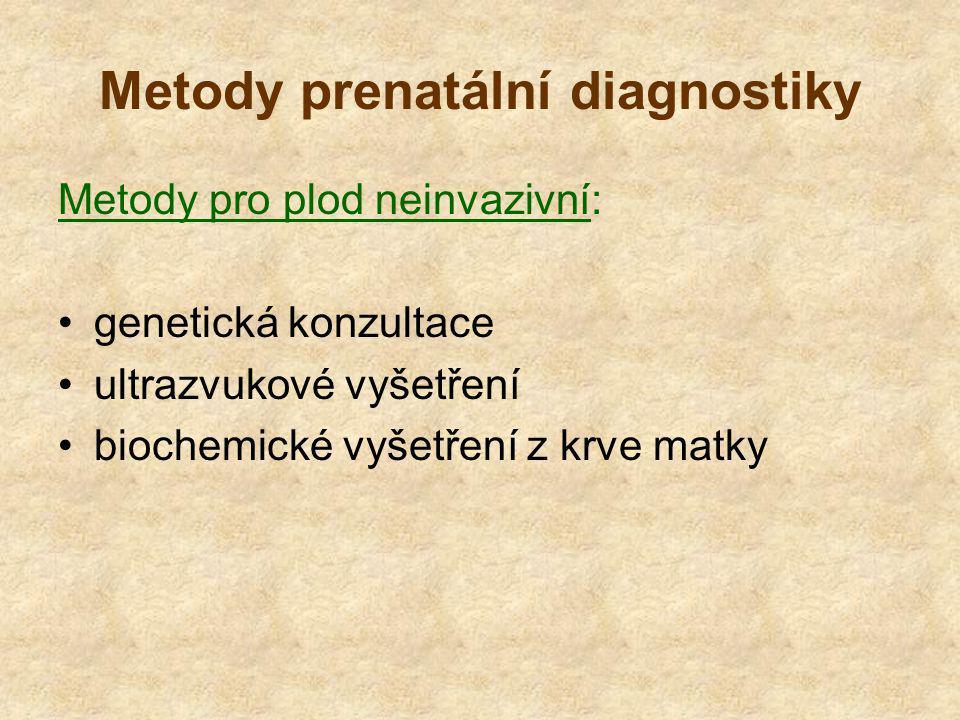 Metody prenatální diagnostiky Metody pro plod neinvazivní: genetická konzultace ultrazvukové vyšetření biochemické vyšetření z krve matky