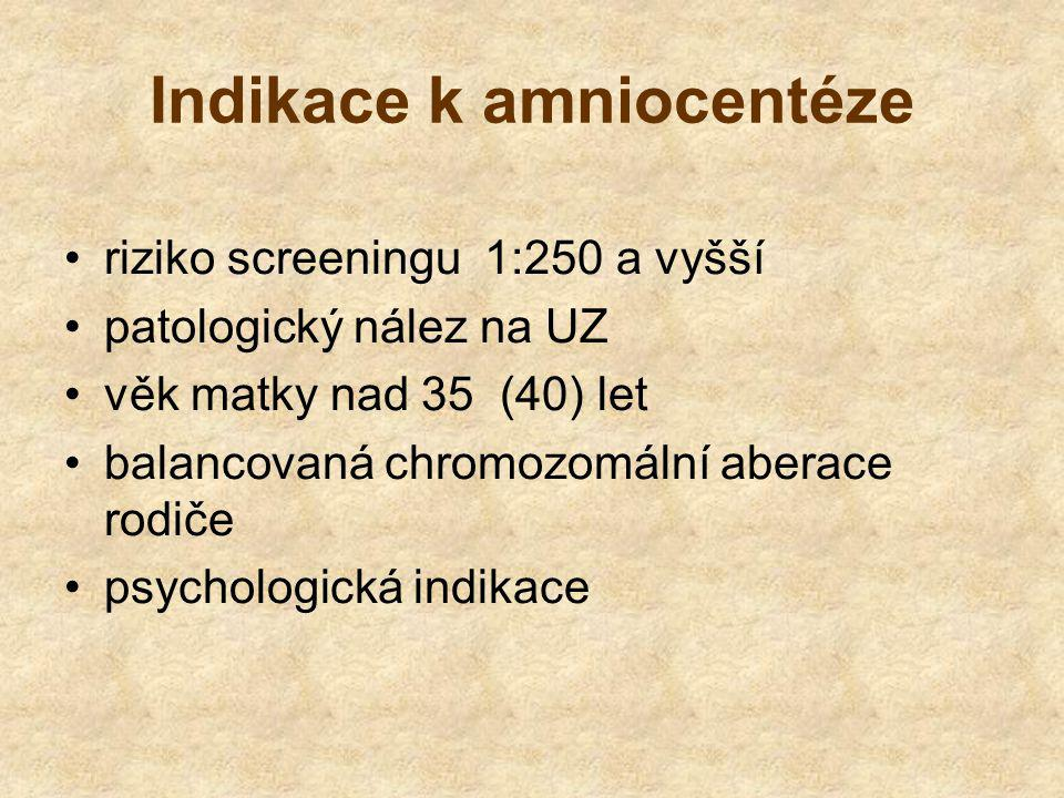 Indikace k amniocentéze riziko screeningu 1:250 a vyšší patologický nález na UZ věk matky nad 35 (40) let balancovaná chromozomální aberace rodiče psychologická indikace