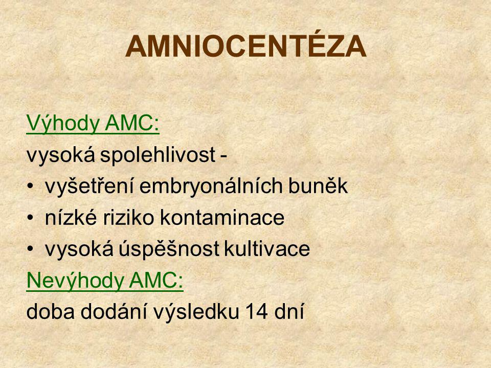 AMNIOCENTÉZA Výhody AMC: vysoká spolehlivost - vyšetření embryonálních buněk nízké riziko kontaminace vysoká úspěšnost kultivace Nevýhody AMC: doba do