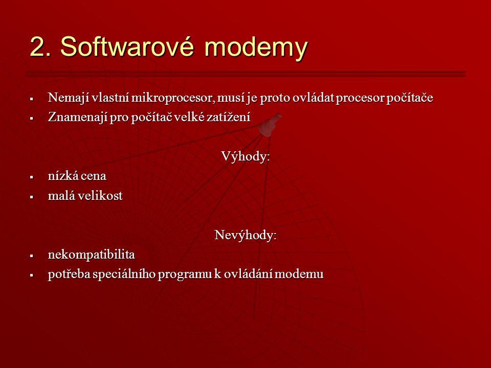 2. Softwarové modemy  Nemají vlastní mikroprocesor, musí je proto ovládat procesor počítače  Znamenají pro počítač velké zatížení Výhody:  nízká ce