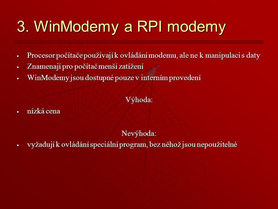 3. WinModemy a RPI modemy  Procesor počítače používají k ovládání modemu, ale ne k manipulaci s daty  Znamenají pro počítač menší zatížení  WinMode