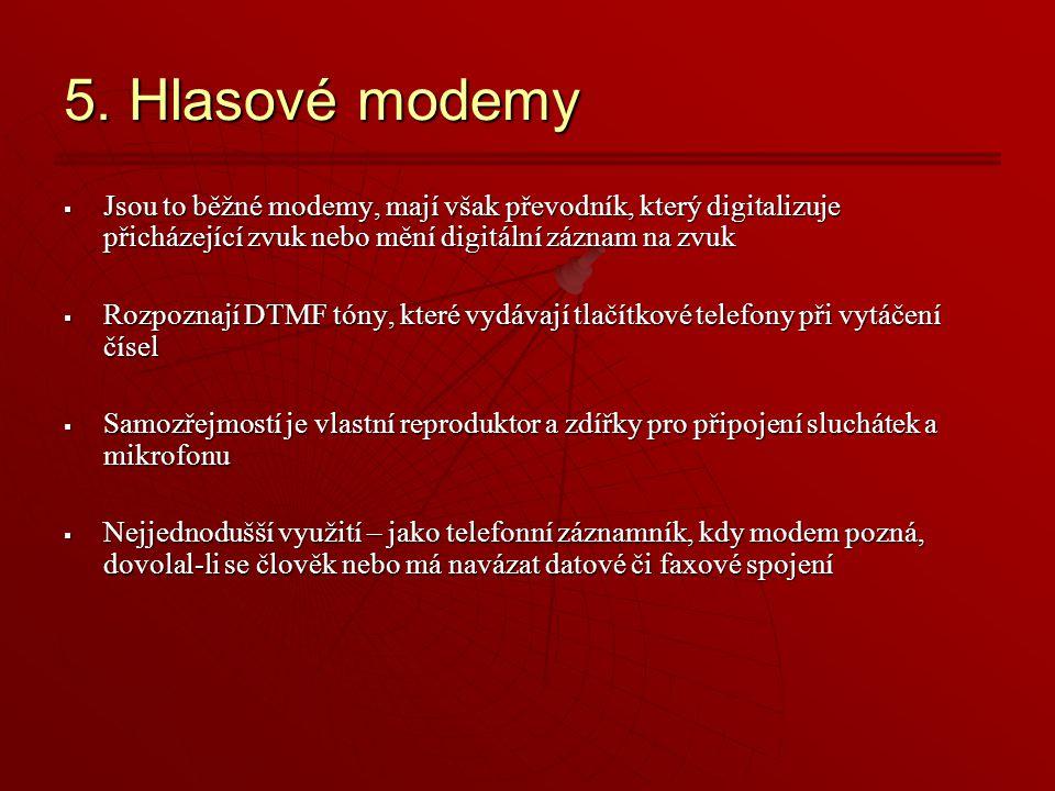 5. Hlasové modemy  Jsou to běžné modemy, mají však převodník, který digitalizuje přicházející zvuk nebo mění digitální záznam na zvuk  Rozpoznají DT